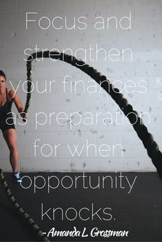 Focus and strengthen your finances as preparation for when opportunity knocks. Amanda L. Grossman | www.FrugalConfessions.com
