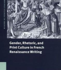 Gender Rhetoric And Print Culture In French Renaissance Writing (Cambridge Studies In French) PDF