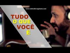Tudo o que você é ! - Flavio Siqueira - webradiovagalume.com