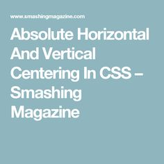 Absolute Horizontal And Vertical Centering In CSS – Smashing Magazine