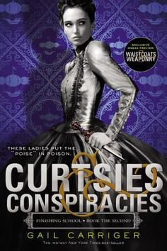 Curtsies & Conspiracies (Finishing School, #2) By Gail Carriger. Finished 10/4 (audiobook)