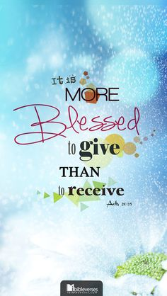 Acts 20:35 ~ It is more blessed to give than to receive. Always choose giving and thanking our beloved Father~~