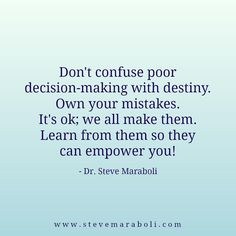 Don't confuse your decision-making with destiny.