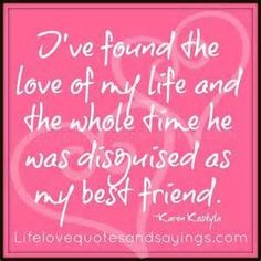 I've found the love of my life and the whole time he was disguised as my best friend #love #romance #quotes #valentinesday #wedding #bff