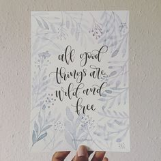 All good things are wild and free. Watercolour and lettering by @teenyletters