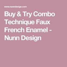 Buy & Try Combo Technique Faux French Enamel - Nunn Design