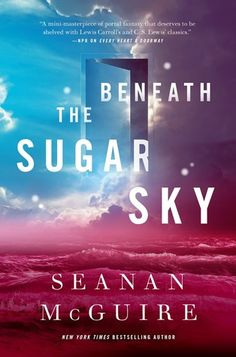 Cover image for Beneath the Sugar Sky by Seanan McGuire ISBN 978-0-7653-9358-6