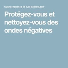 Protégez-vous et nettoyez-vous des ondes négatives