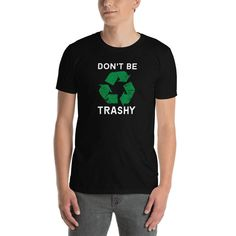 Don't be Trashy Short-Sleeve Unisex T-Shirt, Funny Recycle Shirt, Earth Day shirt Recycled Shirts, Just Because Gifts, Fashion Group, Father Of The Bride, Show Photos, Spun Cotton, Latest Trends, Unisex, Comfy