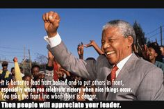 It is better to lead from behind and to put others in front, especially when you celebrate victory when nice things occur. You take the front line when there is danger. The people appreciate your leader. Leading From Behind, Nelson Mandela Quotes, Appreciate You, You Take, Victorious, All About Time, Appreciation, About Me Blog, Positivity