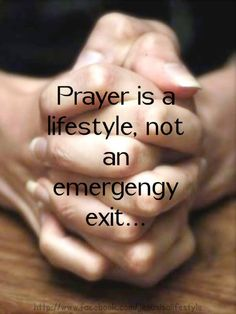 Prayer is a lifestyle.