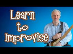 6 Tips - Learn how to Improvise on the Guitar - YouTube