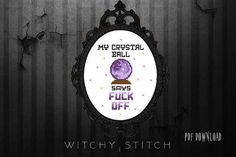 My Crystal Ball Says FUCK OFF Cross Stitch Pattern funny #crossstitchpatterns