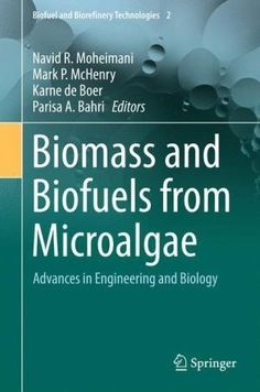 Biomass and Biofuels from Microalgae: Advances in Engineering and Biology (Biofuel and Biorefinery Technologies)