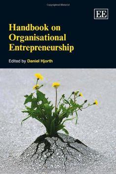 Handbook on Organisational Entrepreneurship by Daniel Hjorth   Handbook on organisational entrepreneurship