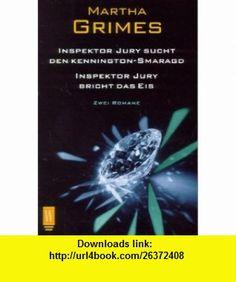 Inspektor Jury sucht den Kennington- Smaragd / Inspektor Jury bricht das Eis. Zwei Romane. (9783499263699) Martha Grimes , ISBN-10: 3499263696  , ISBN-13: 978-3499263699 ,  , tutorials , pdf , ebook , torrent , downloads , rapidshare , filesonic , hotfile , megaupload , fileserve