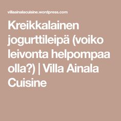 Kreikkalainen jogurttileipä (voiko leivonta helpompaa olla?)   Villa Ainala Cuisine