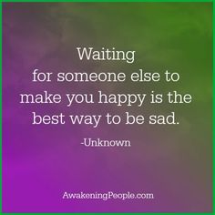 Remember This: Waiting for someone else to make you happy is the best way to be sad. Happy Quotes, Life Quotes, Favorite Quotes, Best Quotes, April Quotes, Sad Texts, Important Life Lessons, Waiting For Someone, Verbatim