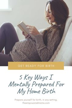 Regardless of whether you're planning a home birth or a hospital birth, you need to prepare yourself mentally. This is how I did it (and how you can do it too).
