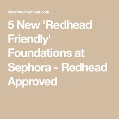 5 New 'Redhead Friendly' Foundations at Sephora - Redhead Approved