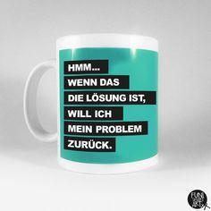"""Becher & Tassen - Spruchtasse """"Problemreklamation."""" - ein Designerstück von FUNI-SMART-ART bei DaWanda"""