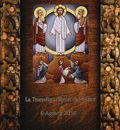 La Transfiguración del Señor             Sábado 6 Agosto 2016  Esta fiesta recuerda la escena en que Jesús, en la cima del monte Tabor, se apareció…