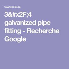 3/4 galvanized pipe fitting - Recherche Google