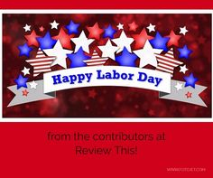 Happy Labor Day from the contributors at Review This!