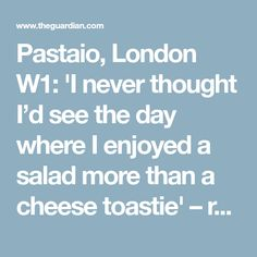 Pastaio, London W1: 'I never thought I'd see the day where I enjoyed a salad more than a cheese toastie' – restaurant review   Life and style   The Guardian