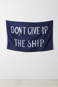 Don't Give Up The Ship Flag #urbanoutfitters Never give up the ship. (I'm not even sure if this is a shipping thing or not)
