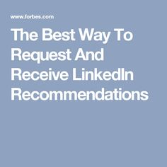 The Best Way To Request And Receive LinkedIn Recommendations