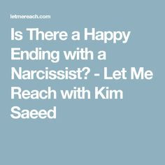Is There a Happy Ending with a Narcissist? - Let Me Reach with Kim Saeed