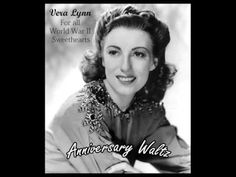 Anniversary Waltz - VERA LYNN - For all World War II Sweethearts