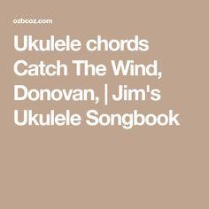 Ukulele chords Catch The Wind, Donovan,   Jim's Ukulele Songbook