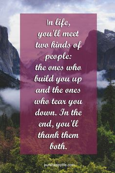 #quote more on purehappylife.com - In life, you'll meet two kinds of people: the ones who build you up…