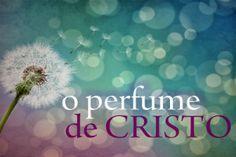 Exalando o bom perfume de Cristo e fazendo a diferença