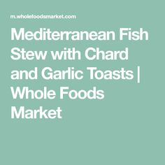 Mediterranean Fish Stew with Chard and Garlic Toasts | Whole Foods Market