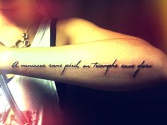 """"""" A vaincre sans péril, on triomphe sans gloire."""" in english says  """" To win without risk is a triumph without glory""""   #Tattoo #arm tattoo #girl tattoo"""
