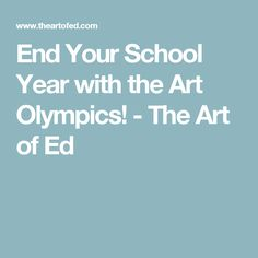End Your School Year with the Art Olympics! - The Art of Ed