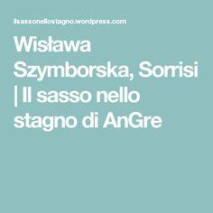 Wisława Szymborska, Sorrisi | Il sasso nello stagno di AnGre