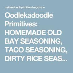 Oodlekadoodle Primitives: HOMEMADE OLD BAY SEASONING, TACO SEASONING, DIRTY RICE SEASONING & RECIPES FOR USING THEM!
