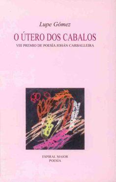 "GÓMEZ, Lupe: ""O útero dos cabalos"". 2005. http://kmelot.biblioteca.udc.es/record=b1340920~S1*gag"
