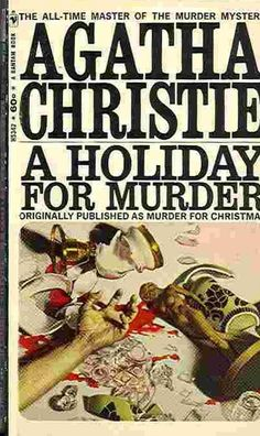 A Holiday for Murder-- What? Agatha Christie  wrote a mystery that takes place around Christmas??? I must find this book and read it!