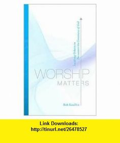 Worship Matters Publisher Crossway  Bob Kauflin ,   ,  , ASIN: B004V8FLI8 , tutorials , pdf , ebook , torrent , downloads , rapidshare , filesonic , hotfile , megaupload , fileserve
