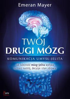 """Twój drugi mózg"" – ostrożnie z tą książką! – Crazy Nauka Juice Plus, Beautiful Mind, Ibs, Food For Thought, Photo Book, Health And Beauty, Books To Read, Mindfulness, Lettering"