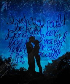 """""""I wish you could be kissed, Jane,"""" he said. """"Because I would beg just one off of you. Under all this."""" He flailed an arm toward the stars. """"And then we'd never say anything about it again."""" - Maggie Stiefvater, The Dream Thieves (The Raven Cycle 2)"""
