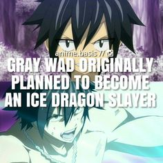 Anime Fact // Fairy Tail : Gray was originally planned to become an ice dragon slayer