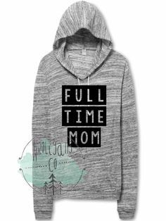 """Full time mom"" sweatshirt"