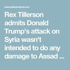 Rex Tillerson admits Donald Trump's attack on Syria wasn't intended to do any damage to Assad - Palmer Report