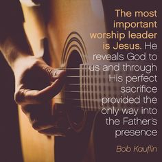 """Worship leader Bob Kauflin tells about the true worship leader. """"The most important worship leader is Jesus. He reveals God to us and through. Worship The Lord, Worship Leader, Abide In Christ, Worship Quotes, Music Ministry, Leader Quotes, Jesus Is Lord, Words Of Encouragement, Psalms"""